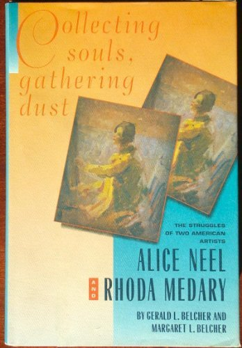 9781557783363: Collecting Souls, Gathering Dust: The Struggles of Two American Artists, Alice Neel and Rhoda Medary