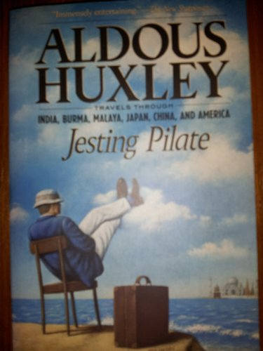 Jesting Pilate: Travels through India, Burma, Malaya,: Huxley, Aldous