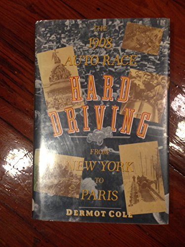 Hard Driving: The 1908 Auto Race from New York to Paris: Cole, Dermot