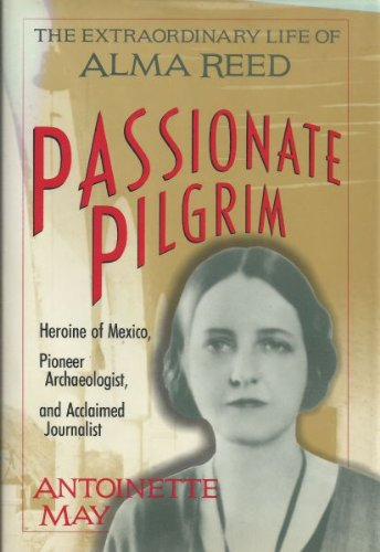 Passionate pilgrim: The extraordinary life of Alma Reed: May, Antoinette