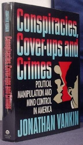 9781557783844: Conspiracies, Cover-Ups, and Crimes: Political Manipulation and Mind Control in America
