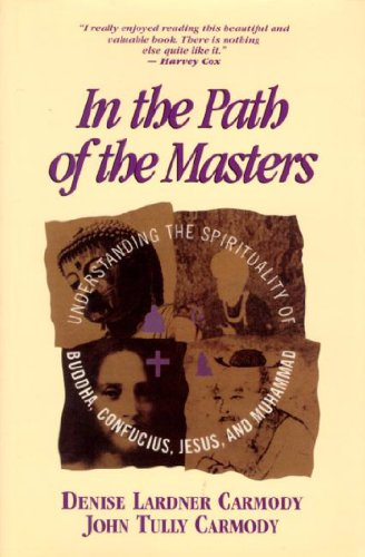 In Path of Masters: Understanding the Spirituality of Buddha, Confucius, Jesus, and Muhammad: ...