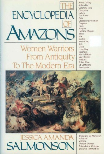 9781557784209: The Encyclopedia of Amazons: Women Warriors from Antiquity to the Modern Era