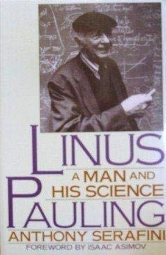 Linus Pauling: A Man and His Science: Serafini, Anthony