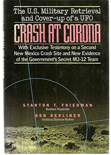 Crash at Corona: The U.S. Military Retrieval and Cover-Up of a Ufo: Friedman, Stanton T.;Berliner, ...