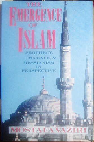 The emergence of Islam: prophecy, imamate and messianism in perspective.: Vazari, Mostafa.