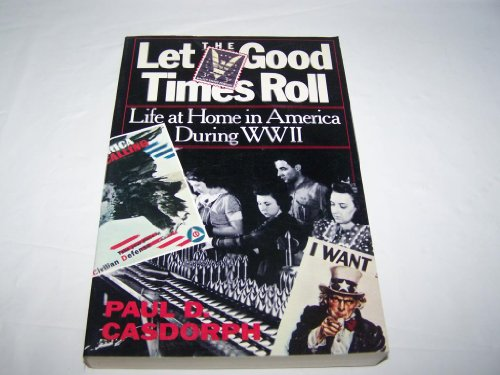 Let the Good Times Roll : Life At Home in America During WW11: Casdorph Paul D