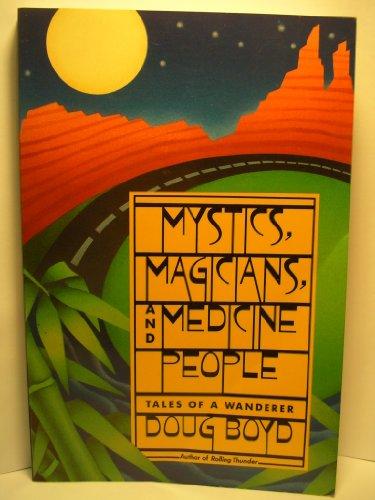 Mystics, Magicians and Medicine People : Tales of a Wanderer: Doug Boyd