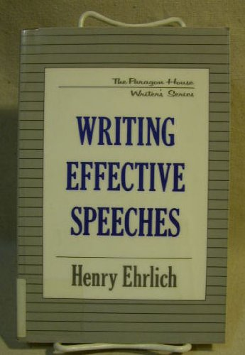 Writing Effective Speeches (Paragon House Writer's Series): Henry Ehrlich