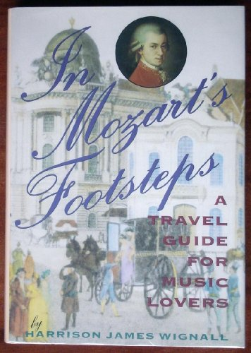 In Mozart's Footsteps: A Travel Guide For Music Lovers: Wignall, Harrison James