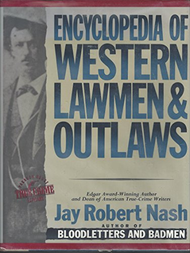 Encyclopedia of western lawmen & outlaws (Paragon House true crime library): Nash Jay Robert