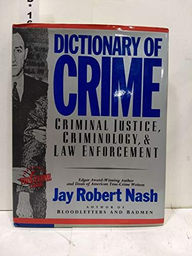 Dictionary of Crime Criminal Justice, Criminology, & Law Enforcement