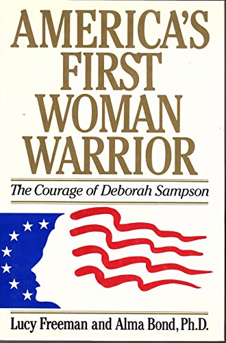 America's First Woman Warrior: The Courage of Deborah Sampson