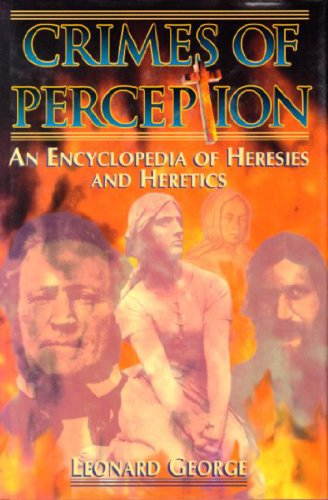 Crimes of Perception, an Encyclopedia of Heresies and Heretics: George, Leonard
