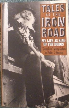 TALES OF THE IRON ROAD: MY LIFE AS KING OF THE HOBOS.
