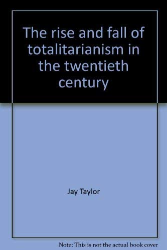 The rise and fall of totalitarianism in the twentieth century: Taylor, Jay
