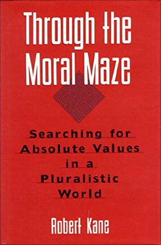 Through the Moral Maze: Searching for Absolute: Robert Kane