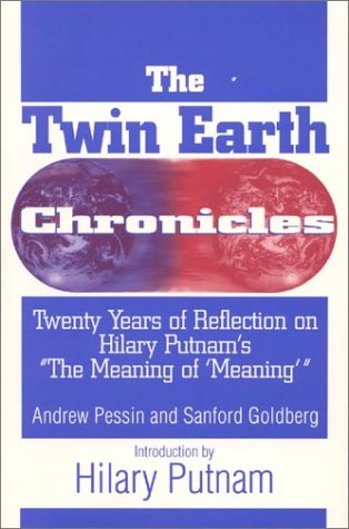 "9781557787200: The Twin Earth Chronicles: Twenty Years of Reflection on Hilary Putnam's ""the Meaning of 'Meaning"