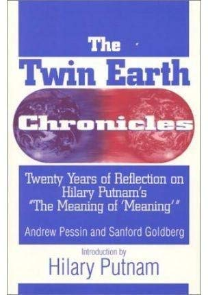 "9781557787217: The Twin Earth Chronicles: Twenty Years of Reflection on Hilary Putnam's ""the Meaning of 'Meaning"