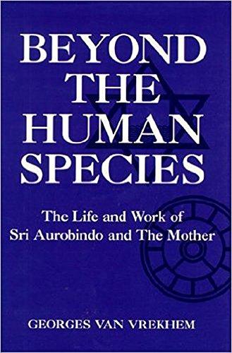 Beyond the Human Species: The Life and: Georges Van Vrekhem