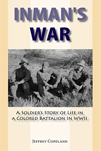 Inman's War: A Soldier's Story of Life in a Colored Battalion in WWII (155778860X) by Jeffrey S. Copeland