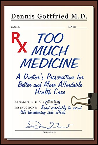 Too Much Medicine: A Doctor's Prescription for Better and More Affordable Healthcare: ...