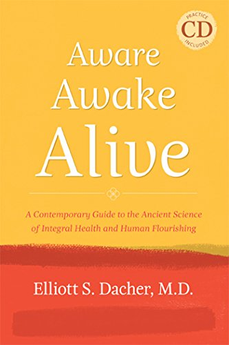 9781557788955: Aware, Awake, Alive: A Contemporary Guide to the Ancient Science of Integral Health and Human Flourishing, Practice CD included