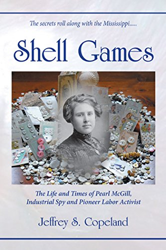 Shell Games: The Life and Times of Pearl McGill, Industrial Spy and Pioneer Labor Activist (1557788995) by Jeffrey S. Copeland