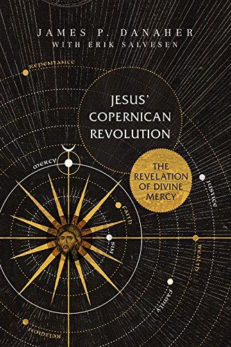 Jesus' Copernican Revolution: The Revelation of Divine: Danaher, James P.