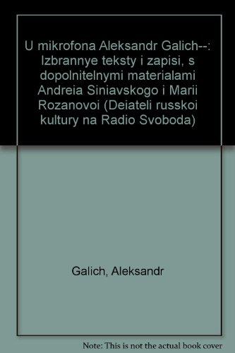 9781557790347: U mikrofona Aleksandr Galich--: Izbrannye teksty i zapisi, s dopolnitel′nymi materialami Andrei͡a︡ Sini͡a︡vskogo i Marii Rozanovoĭ (Dei͡a︡teli russkoĭ kul′tury na Radio Svoboda) (Russian Edition)
