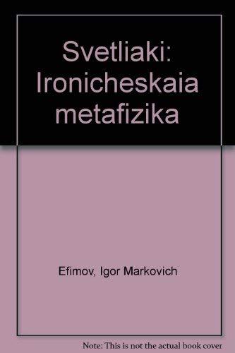 Svetliaki: Ironicheskaia Metafizika: Efimov, Igor' Markovich