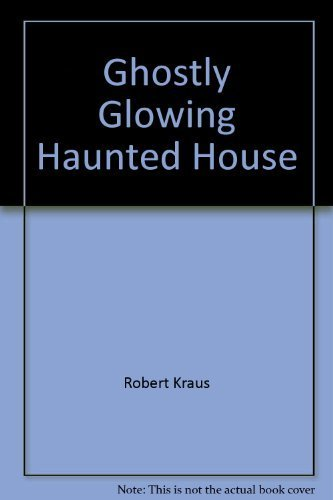 Ghostly Glowing Haunted House: Robert Kraus
