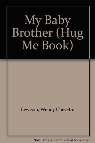 My Baby Brother (Hug Me Book) (155782102X) by Lewison, Wendy Cheyette