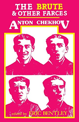 The Brute and Other Farces: Chekhov, Anton Pavlovich,