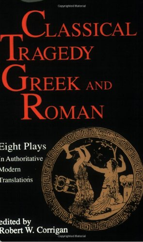 Classical Tragedy - Greek and Roman: Eight Plays in Authoritative Modern Translations: Aeschylus
