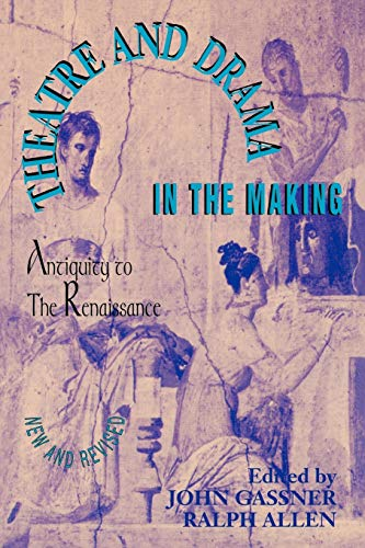Theatre and Drama in the Making: Antiquity to the Renaissance (9781557830739) by John Gassner; Ralph Allen