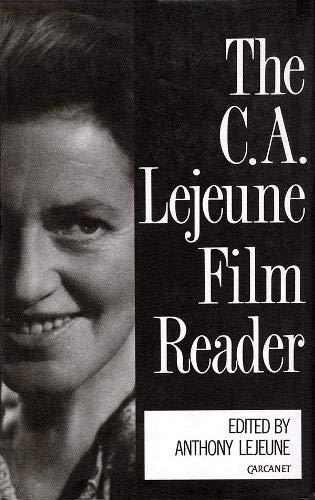 The C. A. Lejeune Film Reader (Film Reader Ser.): Lejeune, C. A.; Lejeune, Anthony (editor)