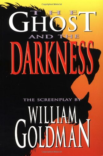 The Ghost and the Darkness (Applause Screenplay): Goldman, William