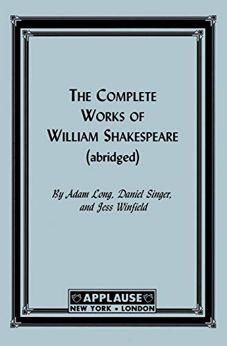 The Complete Works Of William Shakespeare (Abridged) - Acting Edition: Adam Long; Daniel Singer; ...