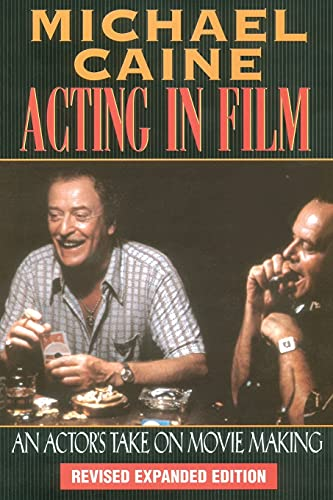 9781557832771: Michael Caine - Acting in Film: An Actor's Take on Movie Making (The Applause Acting Series) Revised Expanded Edition