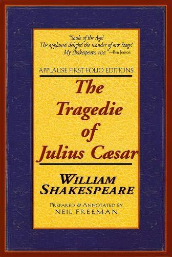 The Tragedie of Julius Caesar: Applause First: William Shakespeare