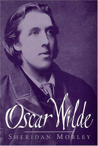 Oscar Wilde: Sheridan Morley, Oscar Wilde