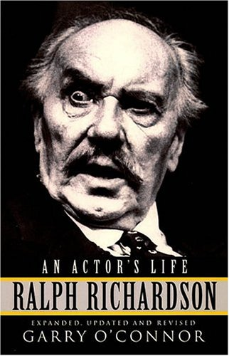 Ralph Richardson - An Actor's Life: O'Connor, Garry