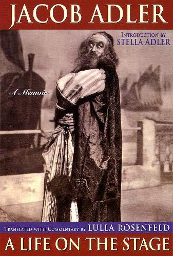 Jacob Adler: A Life on the Stage - A Memoir: Adler, Jacob; Rosenfeld, Lulla