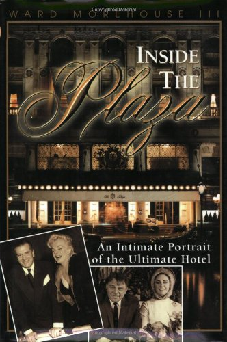 Inside the Plaza: An Intimate Portrait of the Ultimate Hotel: Morehouse, III, Ward
