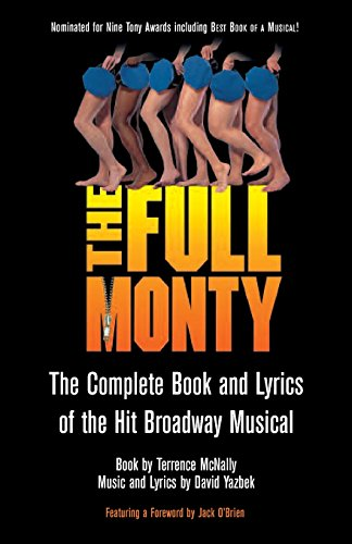 9781557835567: The Full Monty: The Complete Book and Lyrics of the Hit Broadway Musical