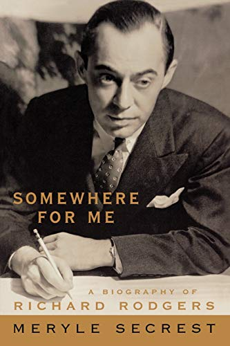 Somewhere For Me: A Biography Of Richard Rodgers (Applause Books)