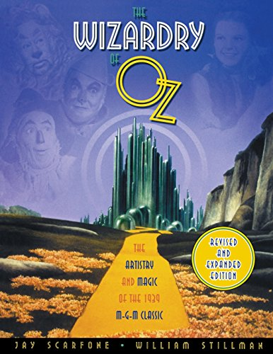 The Wizardry of Oz: The Artistry and Magic of the 1939 MGM Classic Revised and Expanded Edition: ...