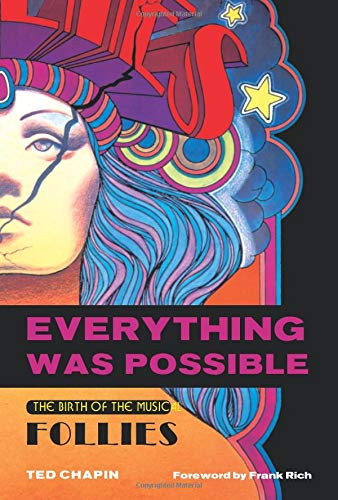 9781557836533: Everything Was Possible: The Birth of the Musical Follies (Applause Books)