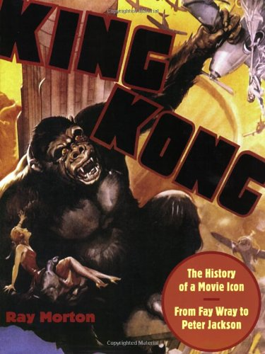 9781557836694: King Kong: The History of a Movie Icon from Fay Wray to Peter Jackson